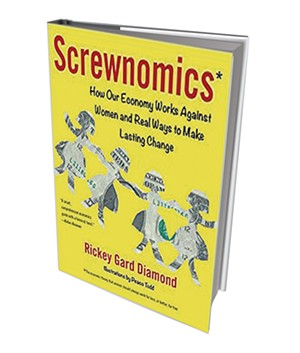 Screwnomics: How Our Economy Works Against Women and Real Ways to Make Lasting Change by Rickey Gard Diamond, She Writes Press, 320 pages. $19.95