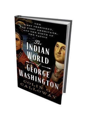 The Indian World of George Washington: The First President, the First Americans and the Birth of the Nation by Colin G. Calloway, Oxford University Press, 640 pages. $34.95.