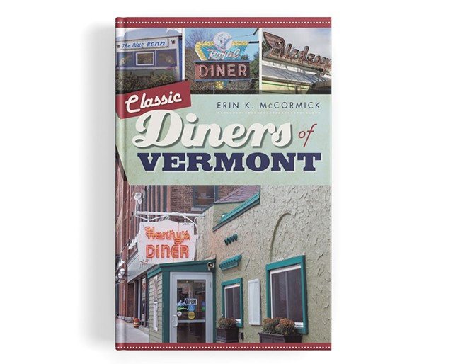 Classic Diners of Vermont by Erin K. McCormick - COURTESY OF ERIN K. MCCORMICK
