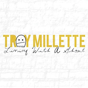 Troy Millette, Living With a Ghost