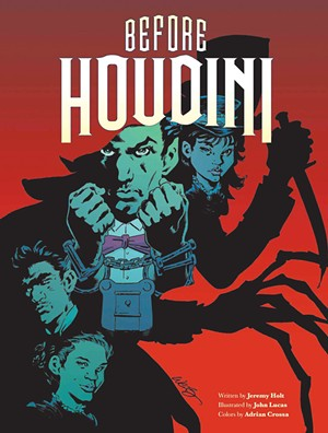 Before Houdini, written by Jeremy Holt, illustrated by John Lucas, colors by Adrian Crossa, Insight Comics, 96 pages. $16.99 - COURTESY PHOTO