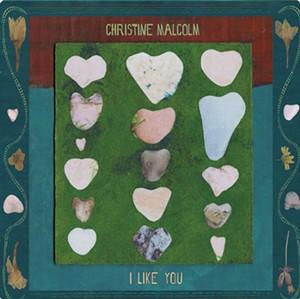 Christine Malcolm, I Like You