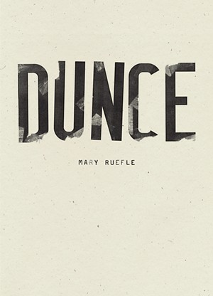Dunce by Mary Ruefle, Wave Books, 104 pages. $25.