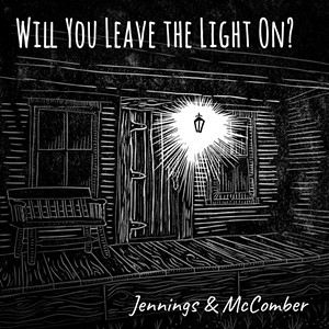 Jennings & McComber, Will You Leave the Light On?