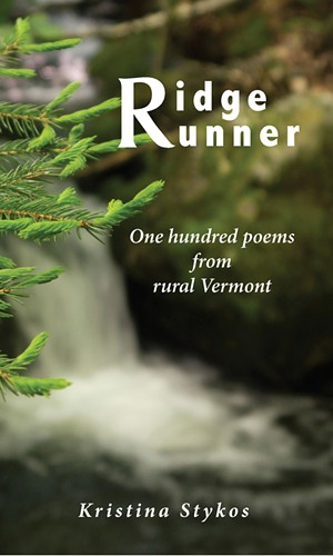 Ridgerunner: One hundred poems and photographs from rural Vermont by Kristina Stykos, Shires Press, 203 pages. $45. A paperback version without photos is available for $15.