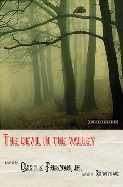 The Devil in the Valley by Castle Freeman Jr., the Overlook Press, 192 pages. $24.95.