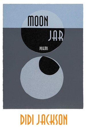 Moon Jar by Didi Jackson, Red Hen Press, 80 pages. $16.95.