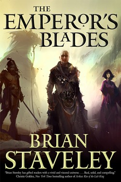 The Emperor's Blades (Chronicle of the Unhewn Throne) by Brian Staveley, Tor Books, 496 pages. $22.95