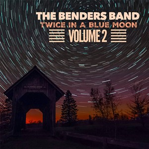 The Benders Band's Twice in a Blue Moon Volume 2 - COURTESY