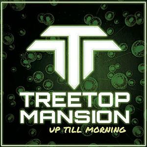 Treetop Mansion, Up Till Morning - COURTESY