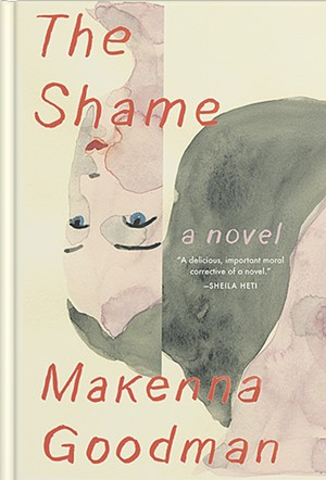The Shame by Makenna Goodman, Milkweed Editions, 160 pages. $15. - COURTESY