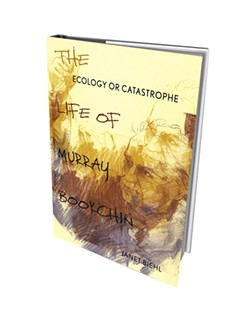 Ecology or Catastrophe: The Life of Murray Bookchin by Janet Biehl, Oxford University Press, 344 pages. $34.95