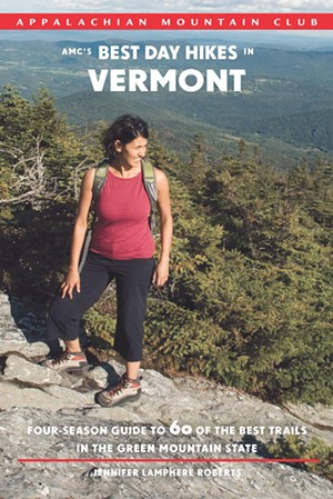AMC's Best Day Hikes in Vermont by Jen Roberts, published by Appalachian Mountain Club Books in 2018. $19.95. - COURTESY