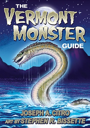 The Vermont Monster Guide by Joseph A. Citro, Leprechaun Productions, 128 pages. $19.99. - COURTESY