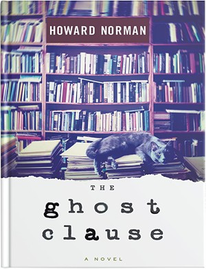 The Ghost Clause by Howard Norman, Houghton Mifflin Harcourt, 256 pages. $27. - COURTESY