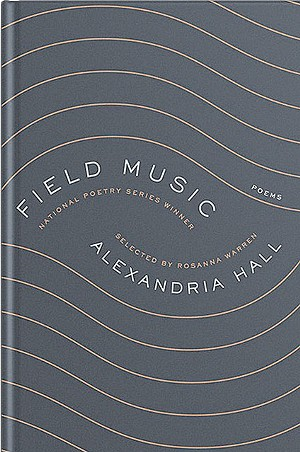 Field Music, by Alexandria Hall, Ecco, 96 pages. $16.99. - COURTESY