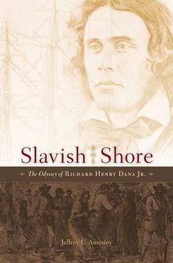 Slavish Shore: The Odyssey of Richard Henry Dana Jr. by Jeffrey L. Amestoy, Harvard University Press, 400 pages. $35.