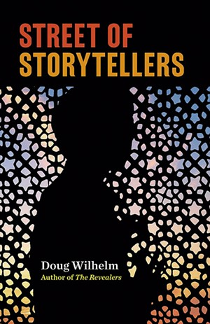 Street of Storytellers by Doug Wilhelm, Rootstock Publishing, 230 pages. $13.95. - COURTESY