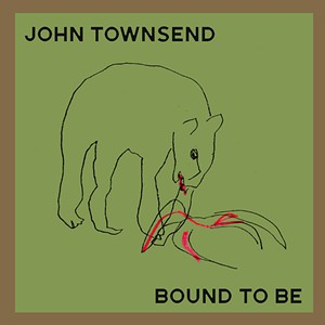 John Townsend, Bound to Be - COURTESY