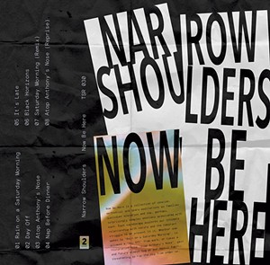 Narrow Shoulders, Now Be Here - COURTESY
