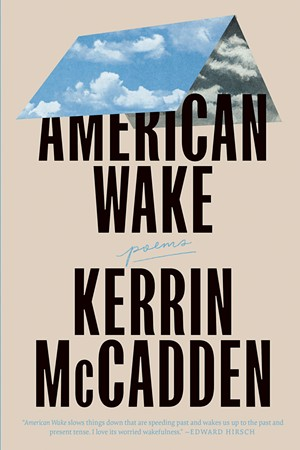 American Wake by Kerrin McCadden, Black Sparrow Press, 104 pages. $16.95. - COURTESY