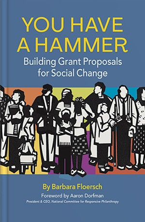 You Have a Hammer: Building Grant Proposals for Social Change by Barbara Floersch, Rootstock Publishing, 118 pages, $16.95. - COURTESY