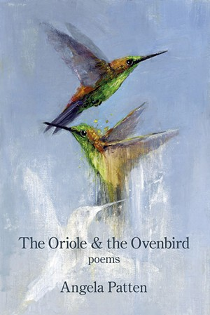 The Oriole & the Ovenbird by Angela Patten, Kelsay Books, 40 pages. $16. - COURTESY