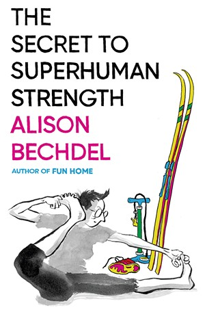 The Secret to Superhuman Strength by Alison Bechdel, with coloring collaboration by Holly Rae Taylor, Houghton Mifflin Harcourt, 240 pages. $24. - COURTESY