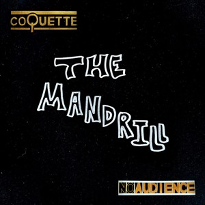 Coquette, NOAUDIENCE: The Mandrill - COURTESY