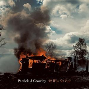 Patrick J Crowley, All Was Set Fair - COURTESY