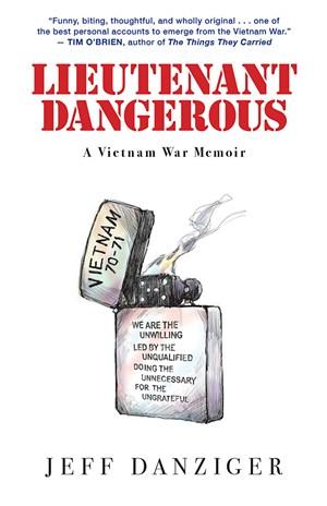 Lieutenant Dangerous: A Vietnam War Memoir, Jeff Danziger, Steerforth Press, 208 pages. $14.95. - COURTESY OF STEERFORTH PRESS