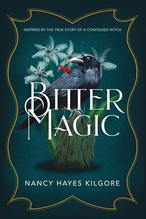 Bitter Magic by Nancy Hayes Kilgore, Milford House Press, 278 pages. $19.95. - COURTESY