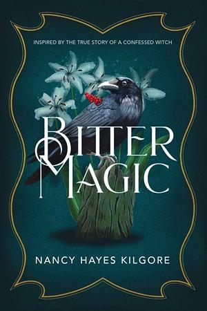 Bitter Magic por Nancy Hayes Kilgore, Milford House Press, 278 páginas.  $ 19.95.  - CORTESÍA