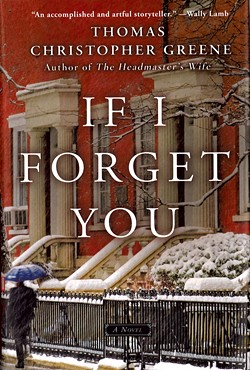 If I Forget You by Thomas Christopher Greene, Thomas Dunne Books, 256 pages. $24.99.