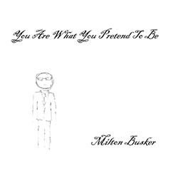 Milton Busker, You Are What You Pretend to Be