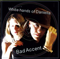 Bad Accent, White Hands of Daniella