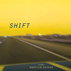 Shift by Marylen Grigas, Nature's Face Publications, 90 pages. $15.99.