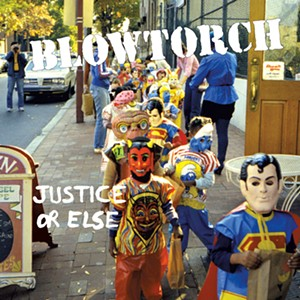 Blowtorch, Justice or Else