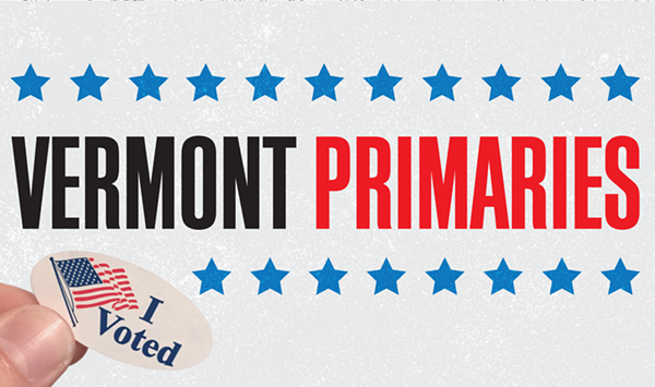 The Vermont Primaries Are Almost Here! Do You Know Who You're Voting For?