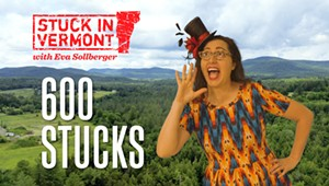 Stuck in Vermont: The 600th Stuck in Vermont