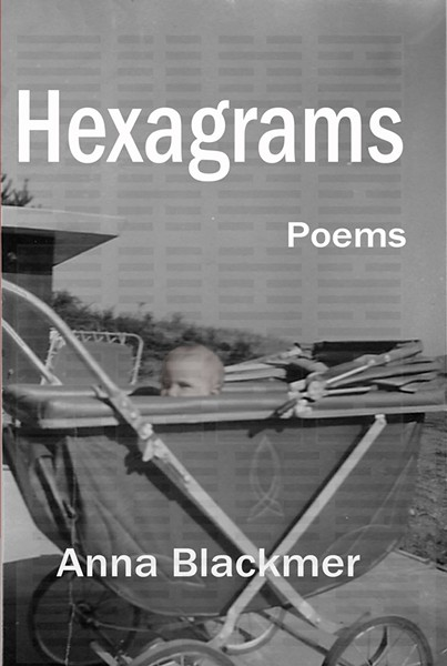 Hexagrams by Anna Blackmer, Fomite Press, 154 pages. $15.