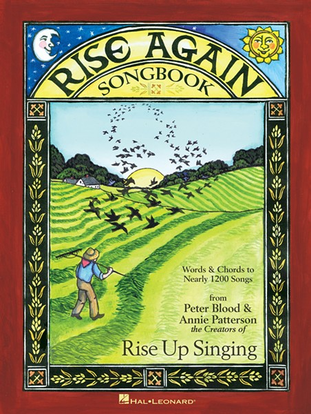 Rise Again Songbook, edited by Peter Blood and Annie Patterson, Hal Leonard Corporation, 304 pages, $27.50.