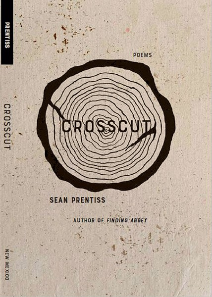 Crosscut by Sean Prentiss, University of New Mexico Press, 120 pages. $18.95.
