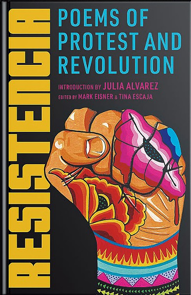Resistencia: Poems of Protest and Revolution, edited by Mark Eisner and Tina Escaja, Tin House Books, 260 pages. $18.95. - COURTESY