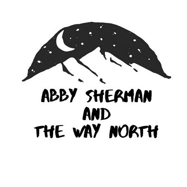 Abby Sherman and the Way North, Abby Sherman and the Way North - COURTESY