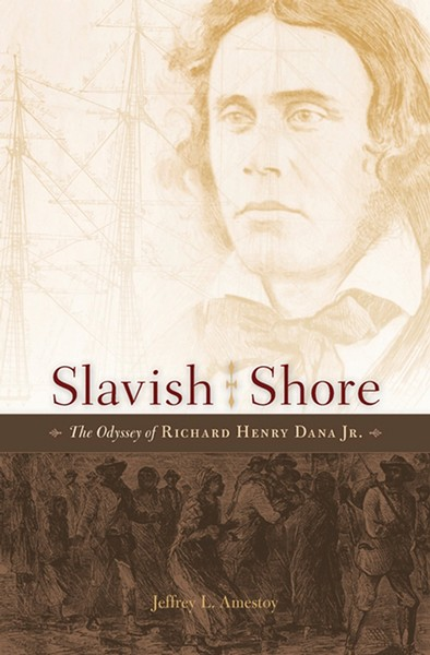 Slavish Shore: The Odyssey of Richard Henry Dana Jr. by Jeffrey L. Amestoy, Harvard University Press, 400 pages. $35.