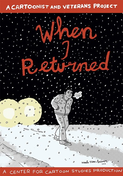 When I Returned, a Cartoonist Veterans Project anthology, edited and designed by James D. Lunt and Kelly Swann, produced by the Center for Cartoon Studies, 48 pages. $7.