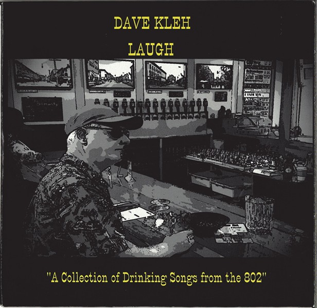 Dave Kleh, Laugh: A Collection of Drinking Songs From the 802