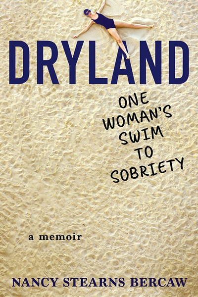 Dryland: One Woman's Swim to Sobriety by Nancy Stearns Bercaw, Grand Harbor Press, 256 pages. $14.95.
