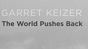 Book Review: 'The World Pushes Back,' by Garret Keizer